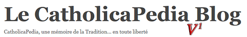 Le CatholicaPedia Blog V1 L'ancien blogue du CatholicaPedia